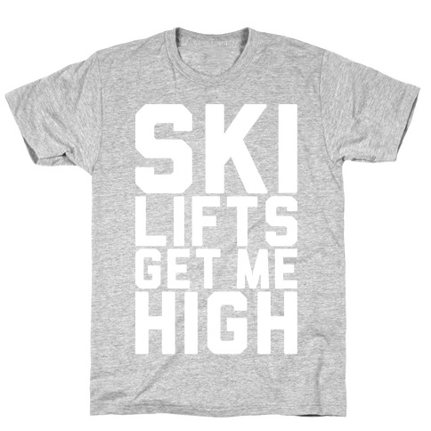Ski Lifts Get Me High T-Shirt