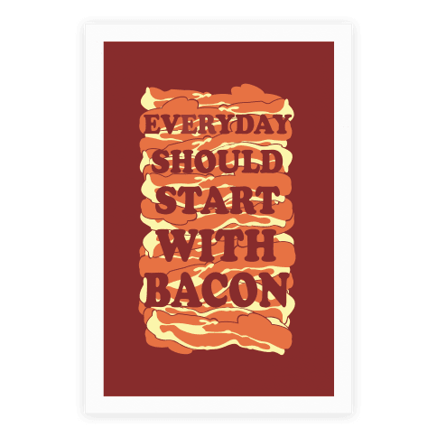 Everyday Should Start With Bacon Poster