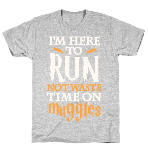 I'm Here To Run, Not Waste Time On Muggles T-Shirt