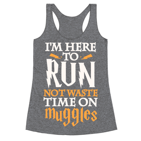 I'm Here To Run, Not Waste Time On Muggles Racerback Tank Top