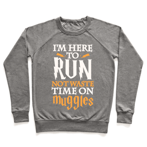 I'm Here To Run, Not Waste Time On Muggles Pullover
