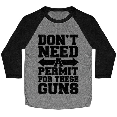 Don't Need A Permit For These Guns Baseball Tee