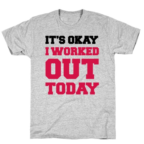 It's Okay I Worked Out Today Mens T-Shirt