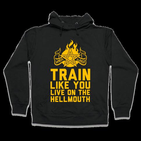 Train Like You Live On The Hellmouth Hooded Sweatshirt