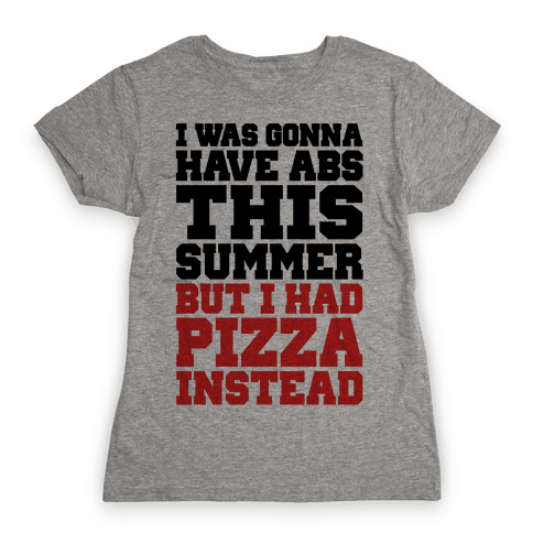 Pizza Body For The Summer Womens T-Shirt