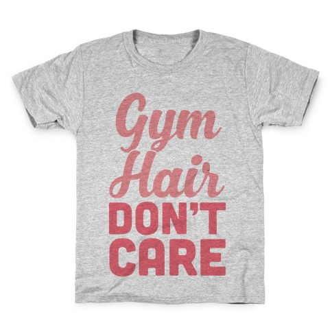 Gym Hair Don't Care Kids T-Shirt