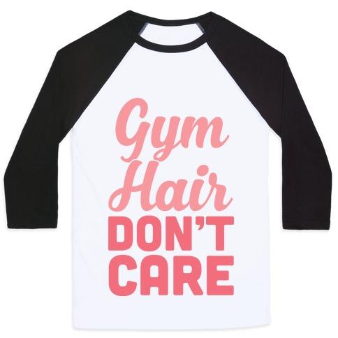 Gym Hair Don't Care Baseball Tee