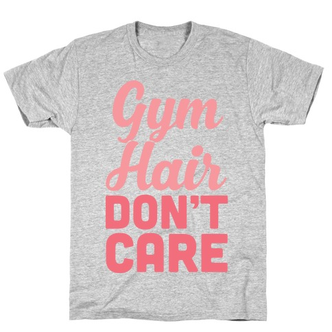 Gym Hair Don't Care T-Shirt