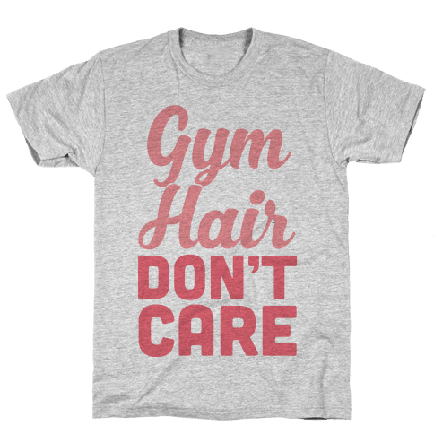 Gym Hair Don't Care Mens T-Shirt