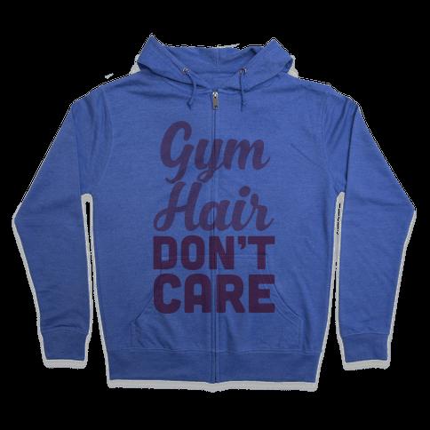 Gym Hair Don't Care Zip Hoodie