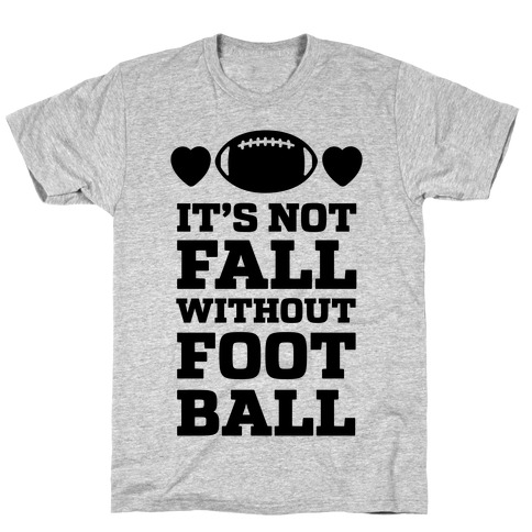 It's Not Fall Without Football Mens T-Shirt