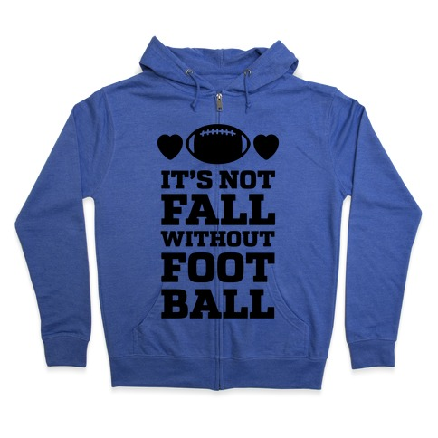 It's Not Fall Without Football Zip Hoodie