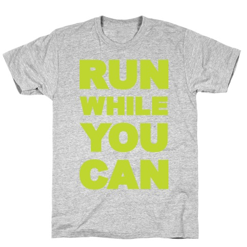 Run While You Can T-Shirt