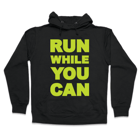 Run While You Can Hooded Sweatshirt