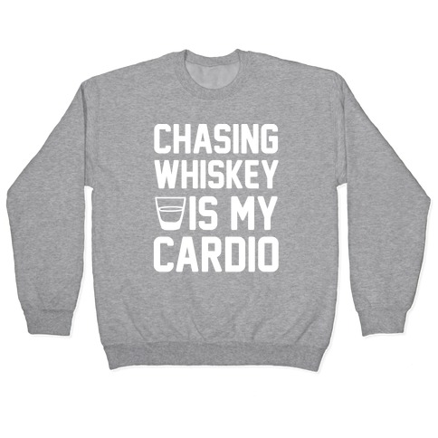 Chasing Whiskey Is My Cardio Pullover