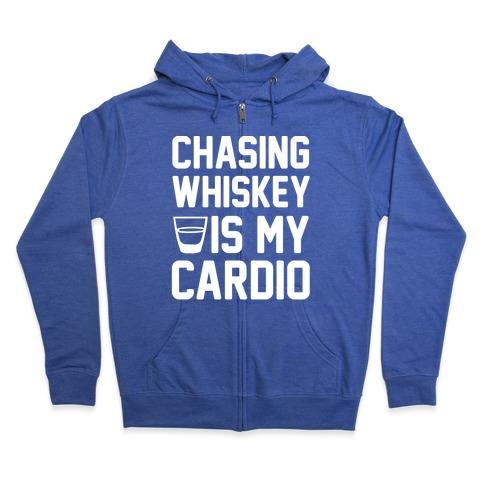 Chasing Whiskey Is My Cardio Zip Hoodie