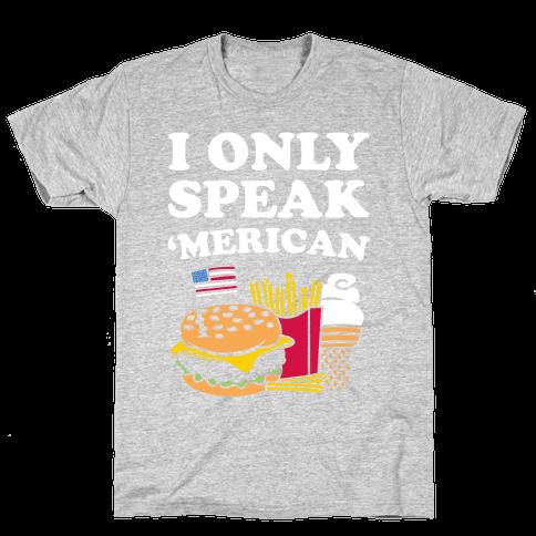 I Only Speak 'Merican Mens T-Shirt
