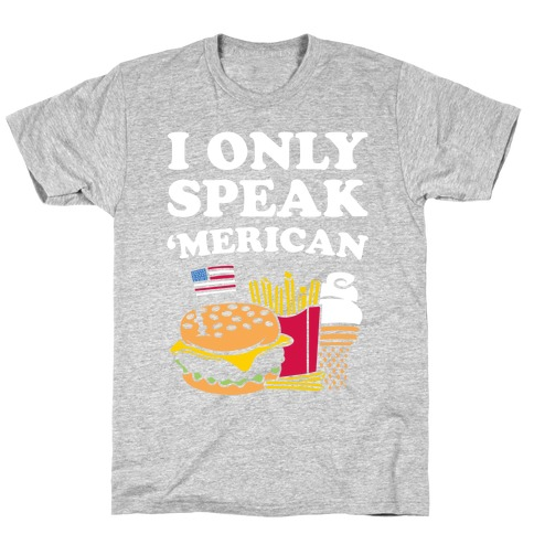 I Only Speak 'Merican T-Shirt