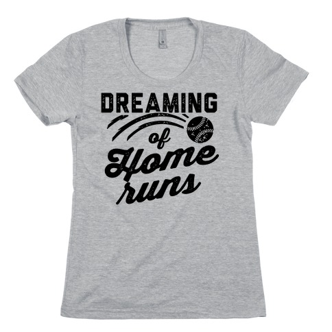 Dreaming Of Home Runs Womens T-Shirt