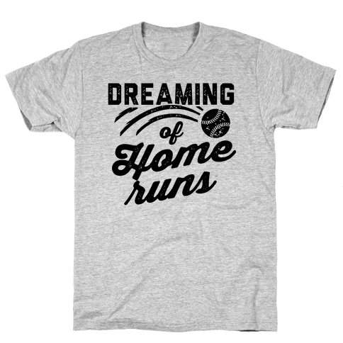 Dreaming Of Home Runs Mens T-Shirt