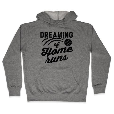 Dreaming Of Home Runs Hooded Sweatshirt