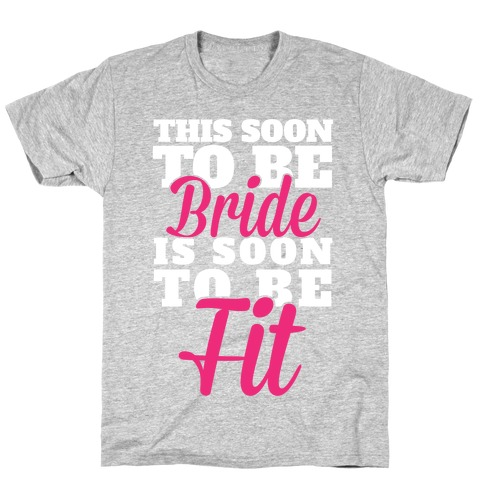 This Soon To Be Bride Is Soon To Be Fit T-Shirt