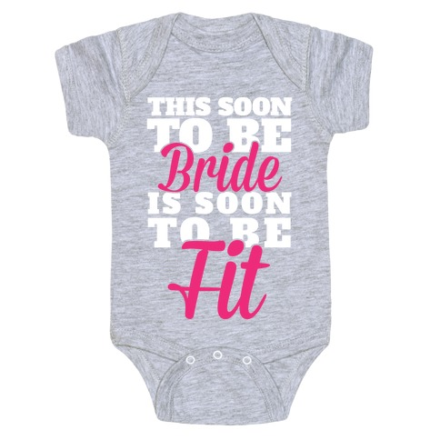 This Soon To Be Bride Is Soon To Be Fit Baby Onesy