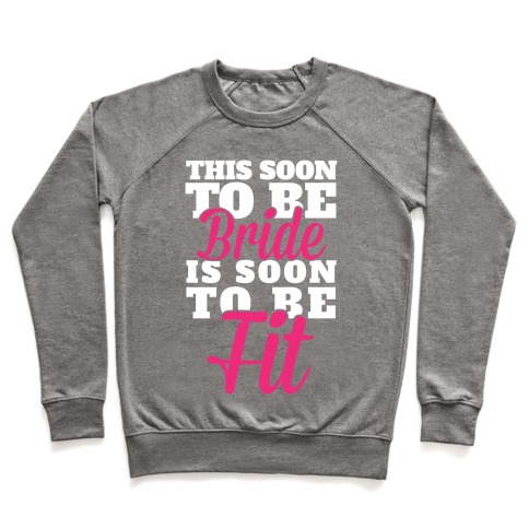 This Soon To Be Bride Is Soon To Be Fit Pullover