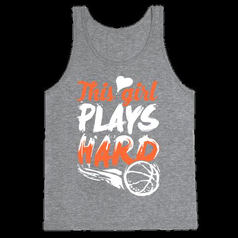 This Girl Plays Hard (Basketball) Tank Top