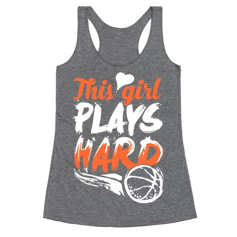 This Girl Plays Hard (Basketball) Racerback Tank Top