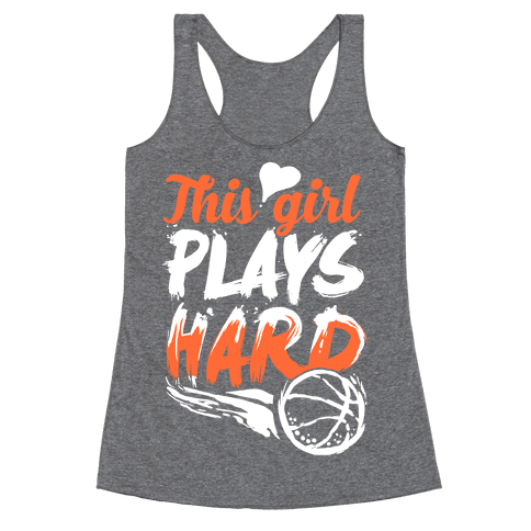 This Girl Plays Hard (Basketball) Racerback Tank Top