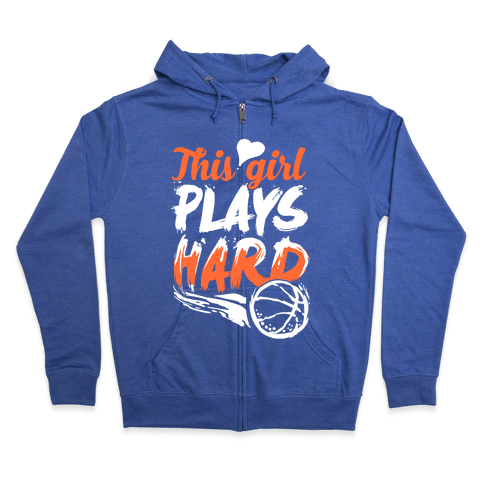 This Girl Plays Hard (Basketball) Zip Hoodie