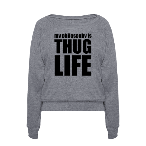 human my philosophy is thug life clothing pullover. Black Bedroom Furniture Sets. Home Design Ideas