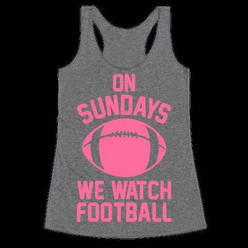 On Sundays We Watch Football Racerback Tank Top