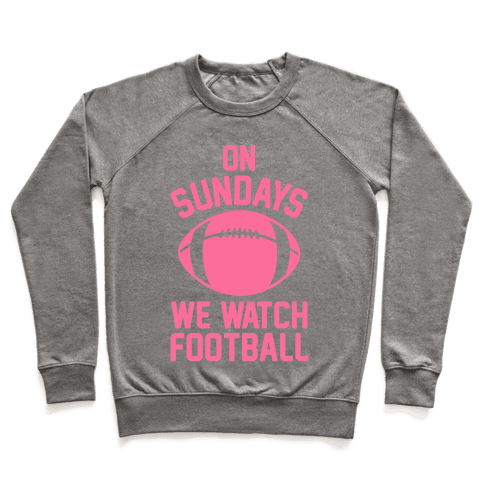 On Sundays We Watch Football Pullover