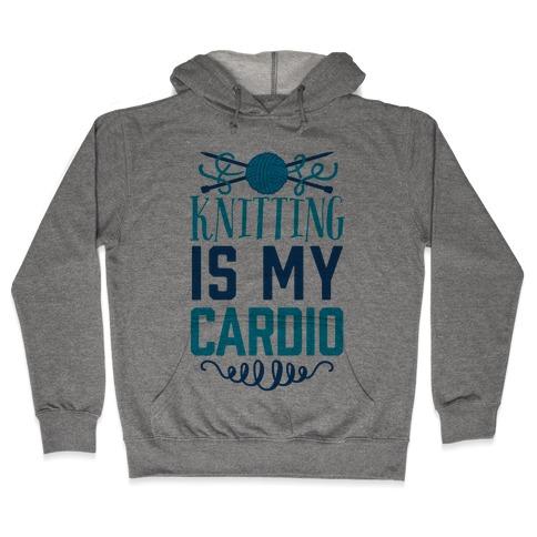 Knitting Is My Cardio Hooded Sweatshirt