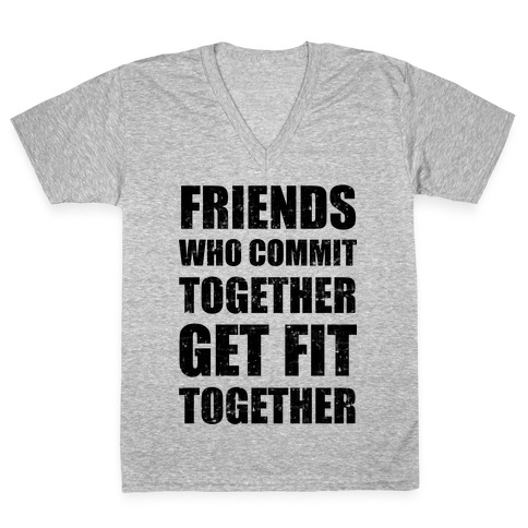 Friends Who Commit Together Get Fit Together V-Neck Tee Shirt