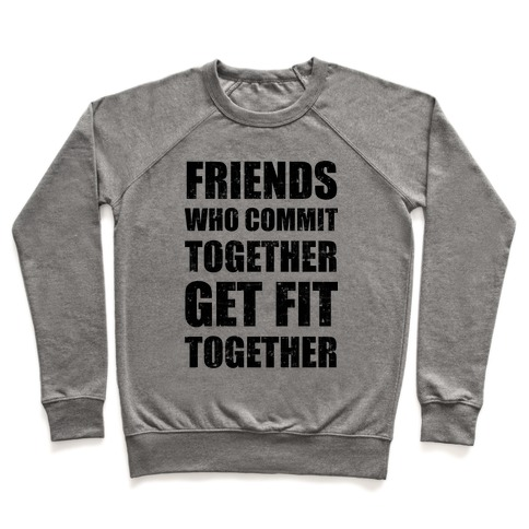 Friends Who Commit Together Get Fit Together Pullover