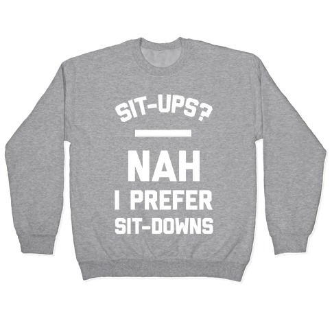 Sit-ups Nah I Prefer Sit-downs Pullover