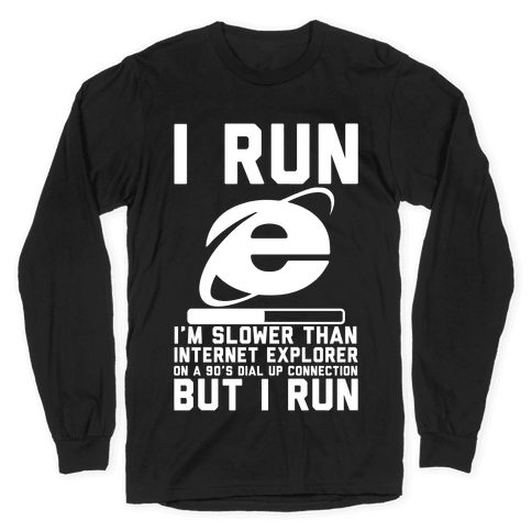 Slower than Internet Explorer Long Sleeve T-Shirt