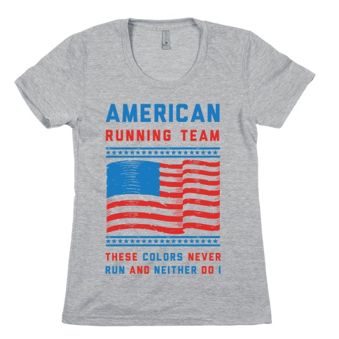 American Running Team These Colors Never Run And Neither Do I Womens T-Shirt