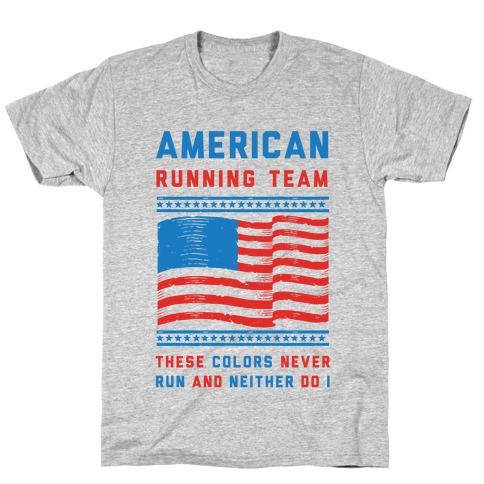 American Running Team These Colors Never Run And Neither Do I T-Shirt