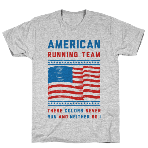 American Running Team These Colors Never Run And Neither Do I Mens T-Shirt