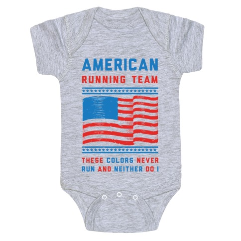 American Running Team These Colors Never Run And Neither Do I Baby Onesy