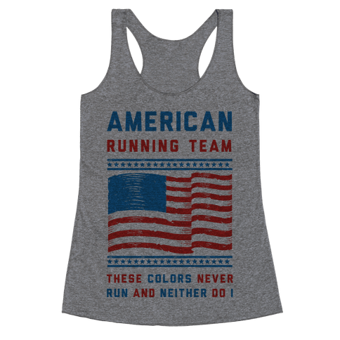 American Running Team These Colors Never Run And Neither Do I Racerback Tank Top