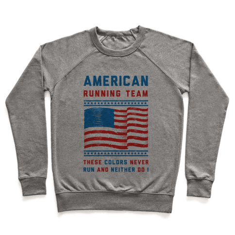 American Running Team These Colors Never Run And Neither Do I Pullover