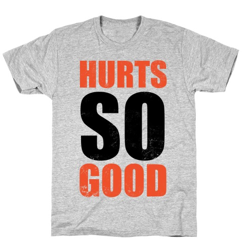 Hurts So Good T-Shirt