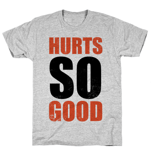 Hurts So Good Mens T-Shirt