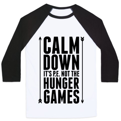 CALM DOWN. It's P.E. Not The Hunger Games Baseball Tee