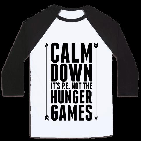 CALM DOWN. It's P.E. Not The Hunger Games Baseball Tee